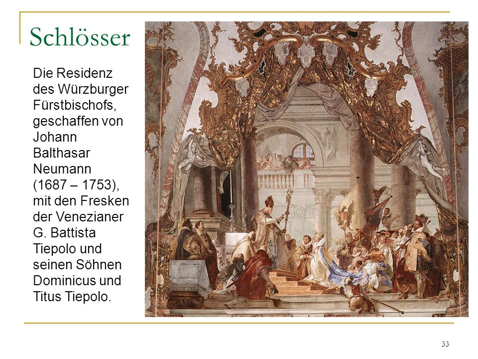 33 Schlösser Die Residenz des Würzburger Fürstbischofs, geschaffen von Johann Balthasar Neumann (1687 – 1753), mit den Fresken der Venezianer G. Batti