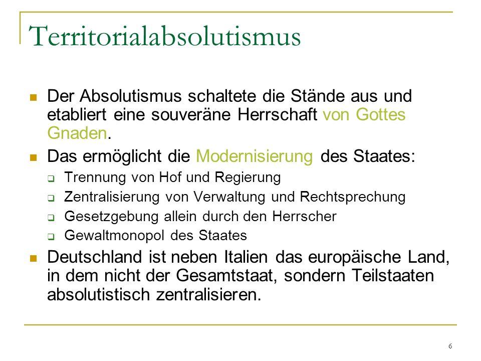 6 Territorialabsolutismus Der Absolutismus schaltete die Stände aus und etabliert eine souveräne Herrschaft von Gottes Gnaden. Das ermöglicht die Mode