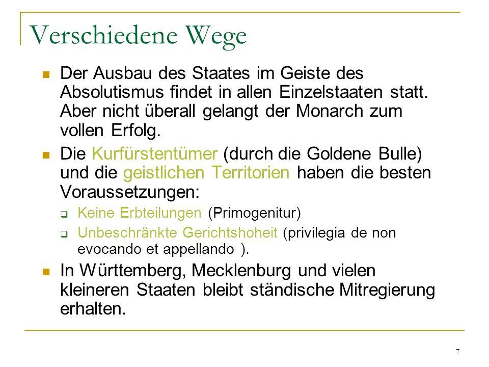 7 Verschiedene Wege Der Ausbau des Staates im Geiste des Absolutismus findet in allen Einzelstaaten statt. Aber nicht überall gelangt der Monarch zum