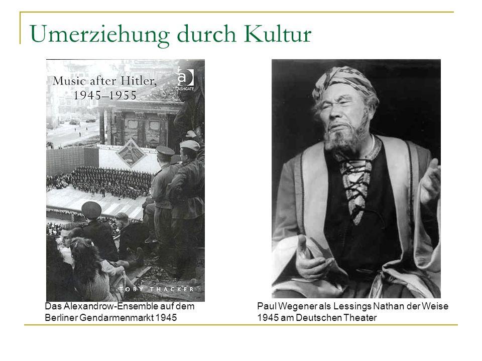 Umerziehung durch Kultur Paul Wegener als Lessings Nathan der Weise 1945 am Deutschen Theater Das Alexandrow-Ensemble auf dem Berliner Gendarmenmarkt 1945