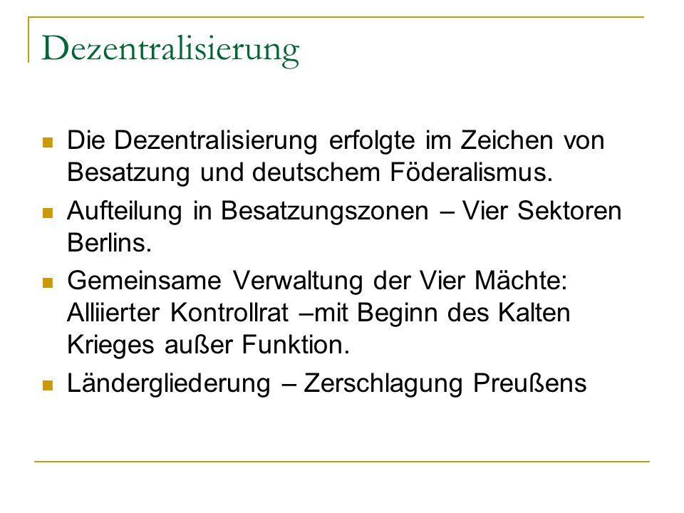 Dezentralisierung Die Dezentralisierung erfolgte im Zeichen von Besatzung und deutschem Föderalismus.