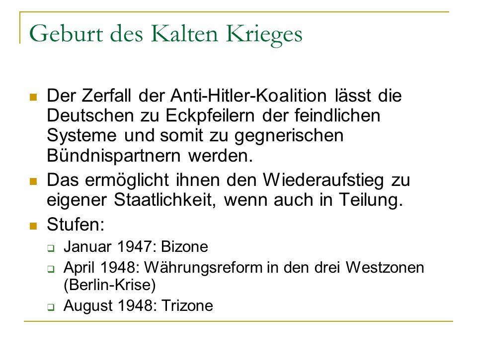 Geburt des Kalten Krieges Der Zerfall der Anti-Hitler-Koalition lässt die Deutschen zu Eckpfeilern der feindlichen Systeme und somit zu gegnerischen Bündnispartnern werden.