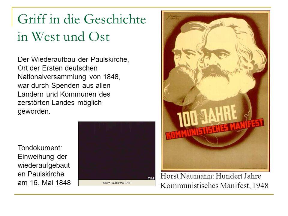 Griff in die Geschichte in West und Ost Horst Naumann: Hundert Jahre Kommunistisches Manifest, 1948 Tondokument: Einweihung der wiederaufgebaut en Paulskirche am 16.