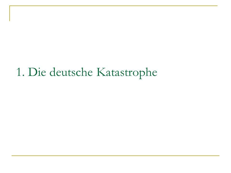 1. Die deutsche Katastrophe