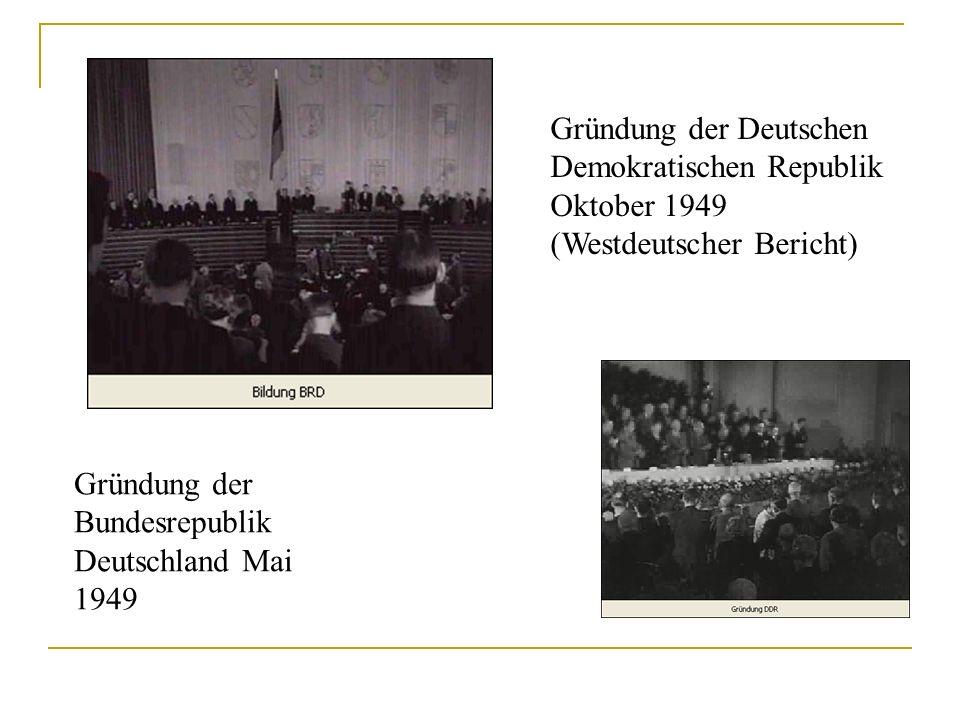 Gründung der Bundesrepublik Deutschland Mai 1949 Gründung der Deutschen Demokratischen Republik Oktober 1949 (Westdeutscher Bericht)