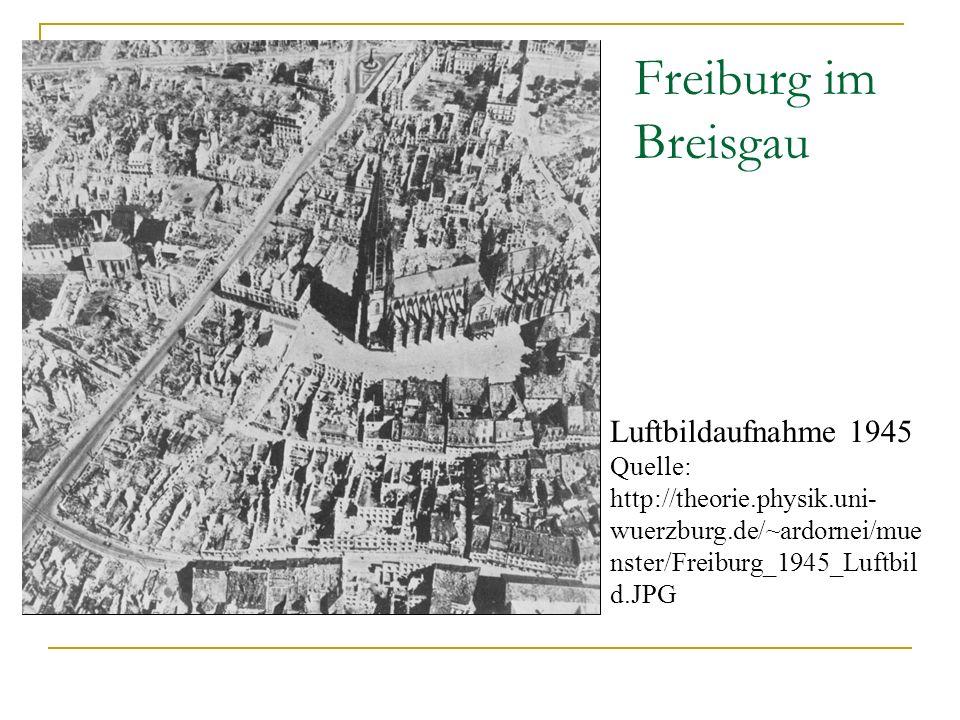 Freiburg im Breisgau Luftbildaufnahme 1945 Quelle: http://theorie.physik.uni- wuerzburg.de/~ardornei/mue nster/Freiburg_1945_Luftbil d.JPG
