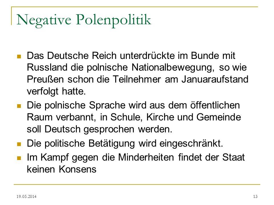 19.05.2014 Negative Polenpolitik Das Deutsche Reich unterdrückte im Bunde mit Russland die polnische Nationalbewegung, so wie Preußen schon die Teilne