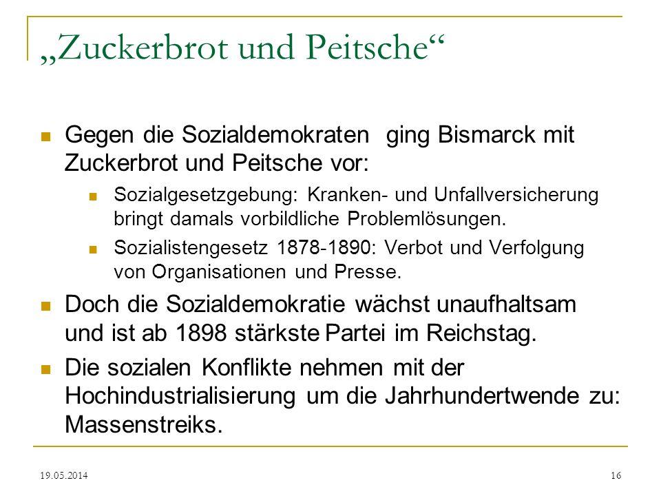 19.05.2014 Zuckerbrot und Peitsche Gegen die Sozialdemokraten ging Bismarck mit Zuckerbrot und Peitsche vor: Sozialgesetzgebung: Kranken- und Unfallve