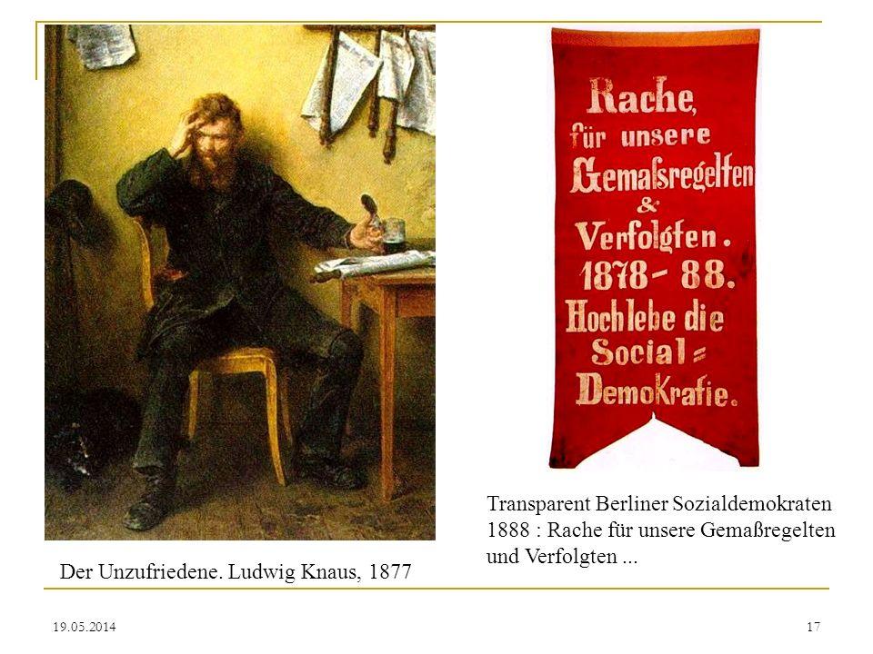 19.05.2014 Der Unzufriedene. Ludwig Knaus, 1877 Transparent Berliner Sozialdemokraten 1888 : Rache für unsere Gemaßregelten und Verfolgten... 17