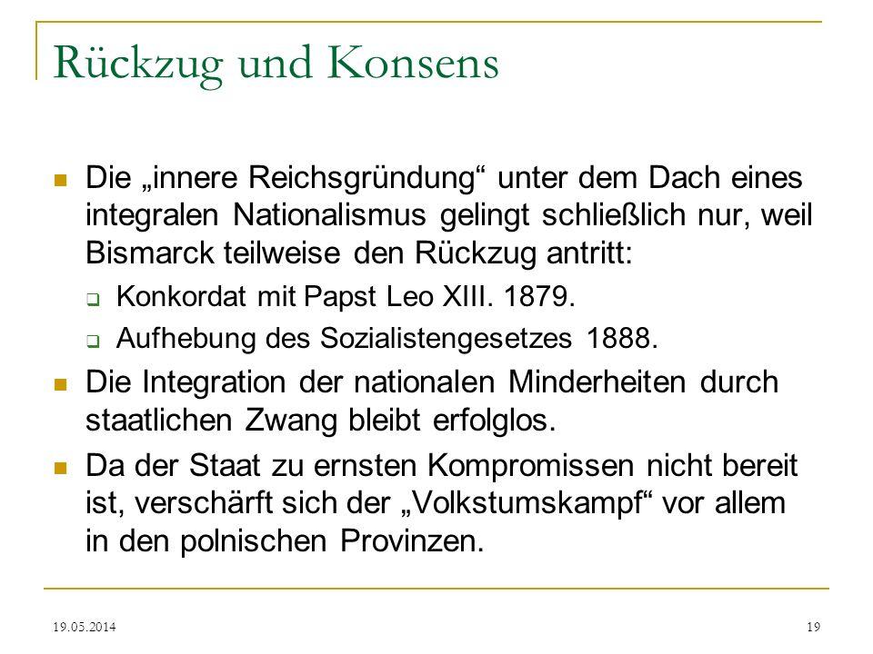 19.05.2014 Rückzug und Konsens Die innere Reichsgründung unter dem Dach eines integralen Nationalismus gelingt schließlich nur, weil Bismarck teilweis