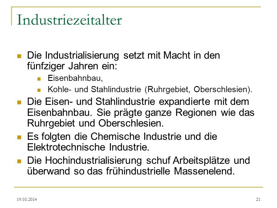 19.05.2014 Industriezeitalter Die Industrialisierung setzt mit Macht in den fünfziger Jahren ein: Eisenbahnbau, Kohle- und Stahlindustrie (Ruhrgebiet,