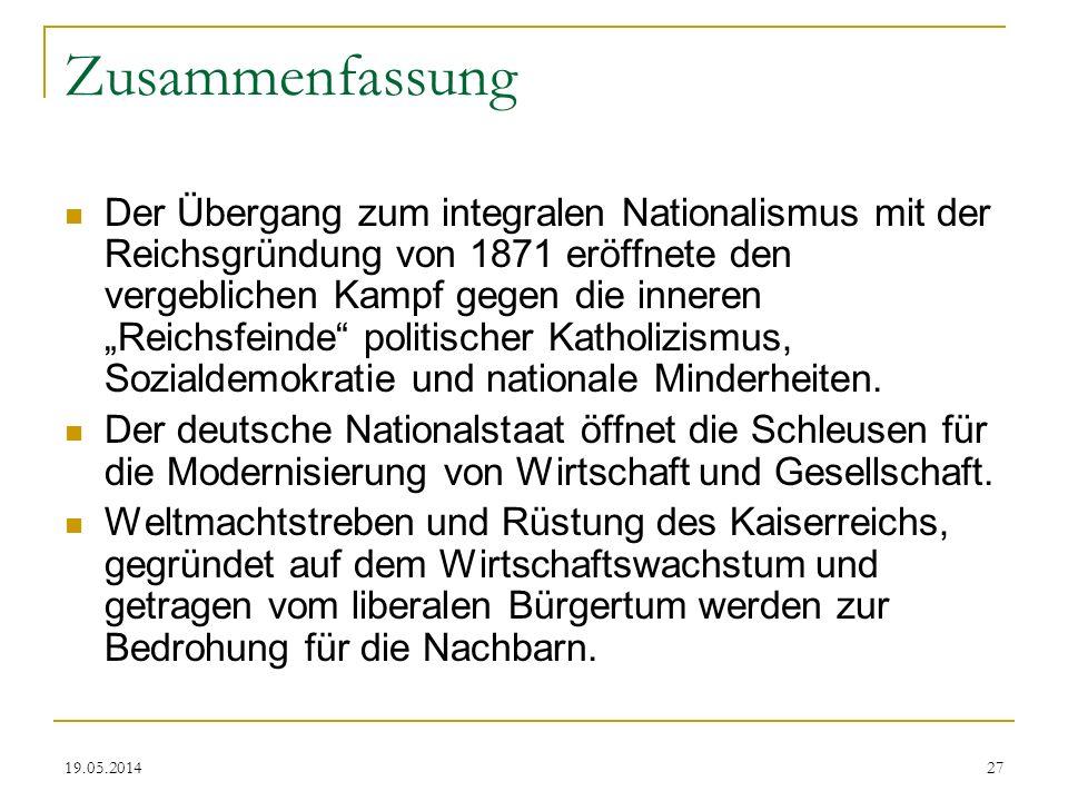 19.05.2014 Zusammenfassung Der Übergang zum integralen Nationalismus mit der Reichsgründung von 1871 eröffnete den vergeblichen Kampf gegen die innere