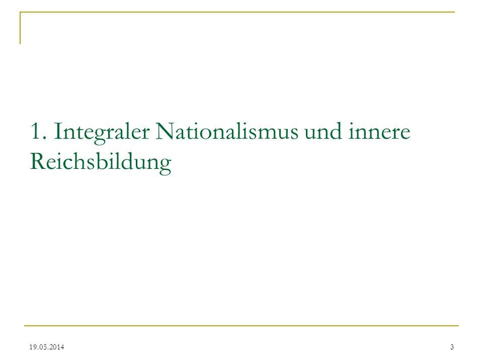 19.05.2014 1. Integraler Nationalismus und innere Reichsbildung 3