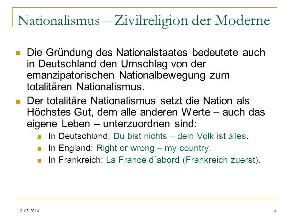 19.05.2014 Nationalismus – Zivilreligion der Moderne Die Gründung des Nationalstaates bedeutete auch in Deutschland den Umschlag von der emanzipatoris