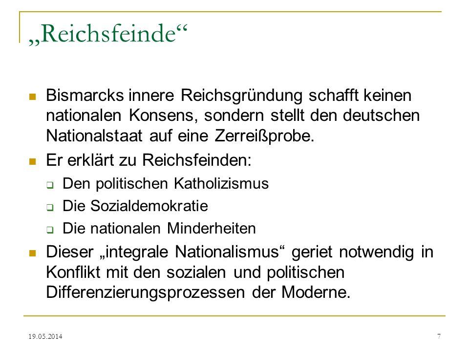 19.05.2014 Reichsfeinde Bismarcks innere Reichsgründung schafft keinen nationalen Konsens, sondern stellt den deutschen Nationalstaat auf eine Zerreiß