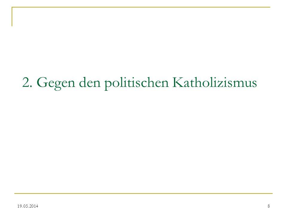 19.05.2014 2. Gegen den politischen Katholizismus 8
