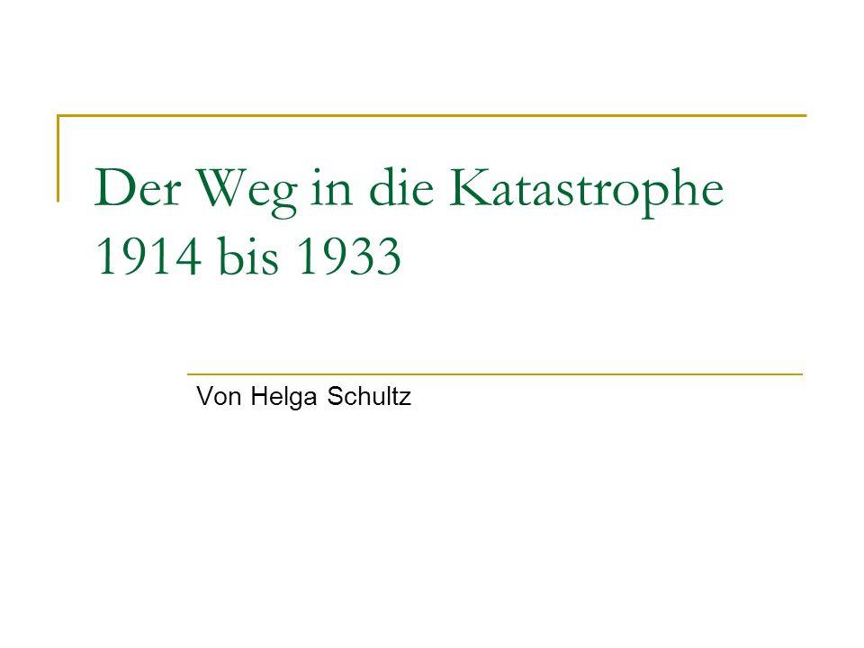 Der Weg in die Katastrophe 1914 bis 1933 Von Helga Schultz