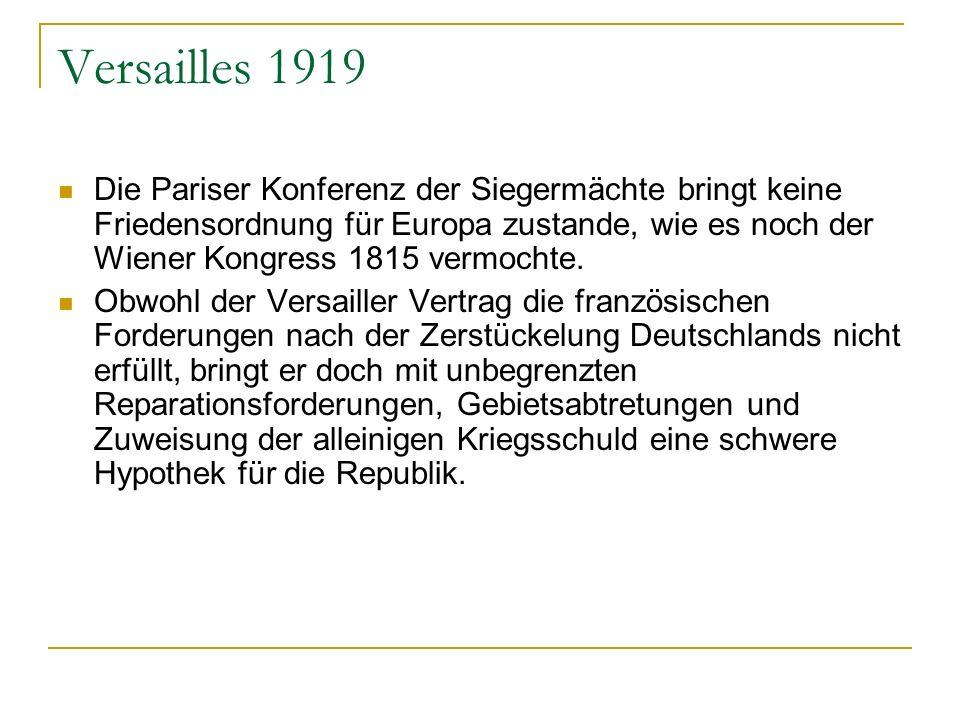 Versailles 1919 Die Pariser Konferenz der Siegermächte bringt keine Friedensordnung für Europa zustande, wie es noch der Wiener Kongress 1815 vermocht