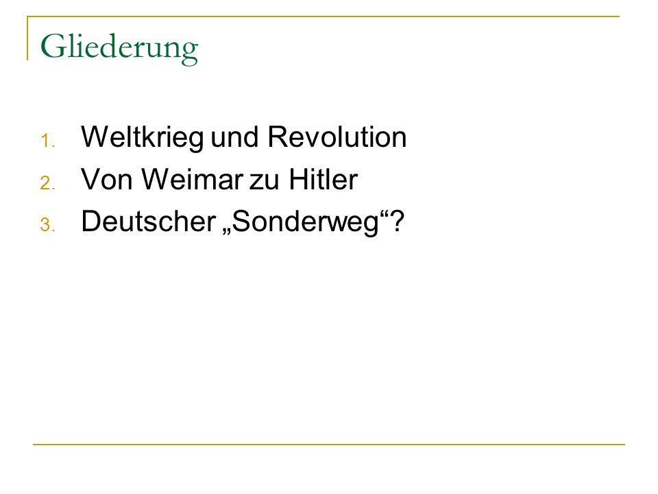 Gliederung 1. Weltkrieg und Revolution 2. Von Weimar zu Hitler 3. Deutscher Sonderweg?