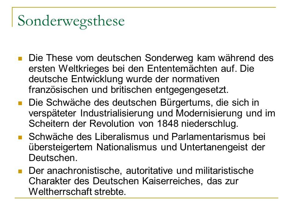 Sonderwegsthese Die These vom deutschen Sonderweg kam während des ersten Weltkrieges bei den Ententemächten auf. Die deutsche Entwicklung wurde der no