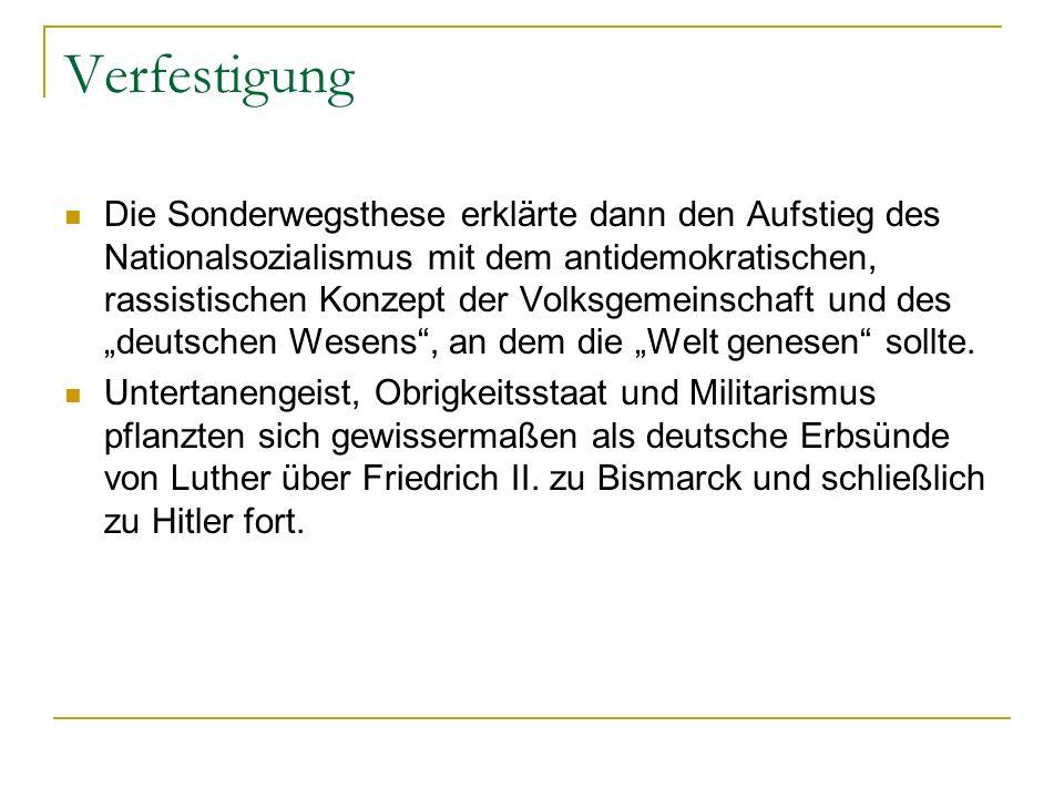Verfestigung Die Sonderwegsthese erklärte dann den Aufstieg des Nationalsozialismus mit dem antidemokratischen, rassistischen Konzept der Volksgemeins