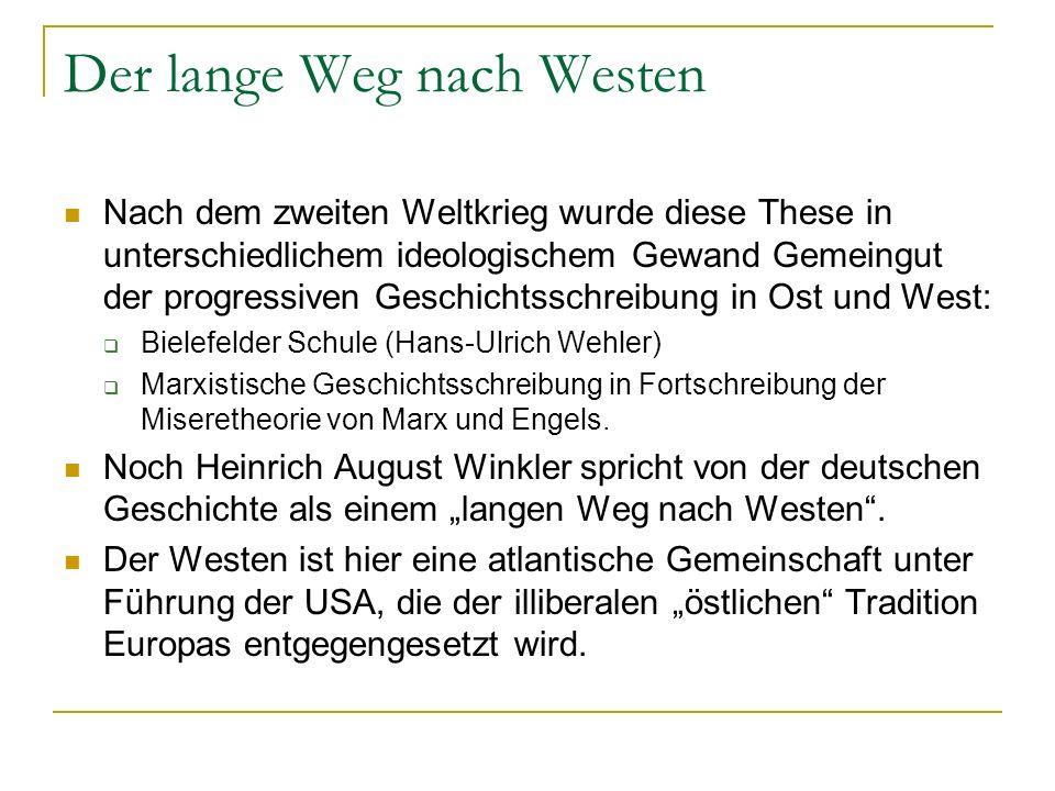 Der lange Weg nach Westen Nach dem zweiten Weltkrieg wurde diese These in unterschiedlichem ideologischem Gewand Gemeingut der progressiven Geschichts