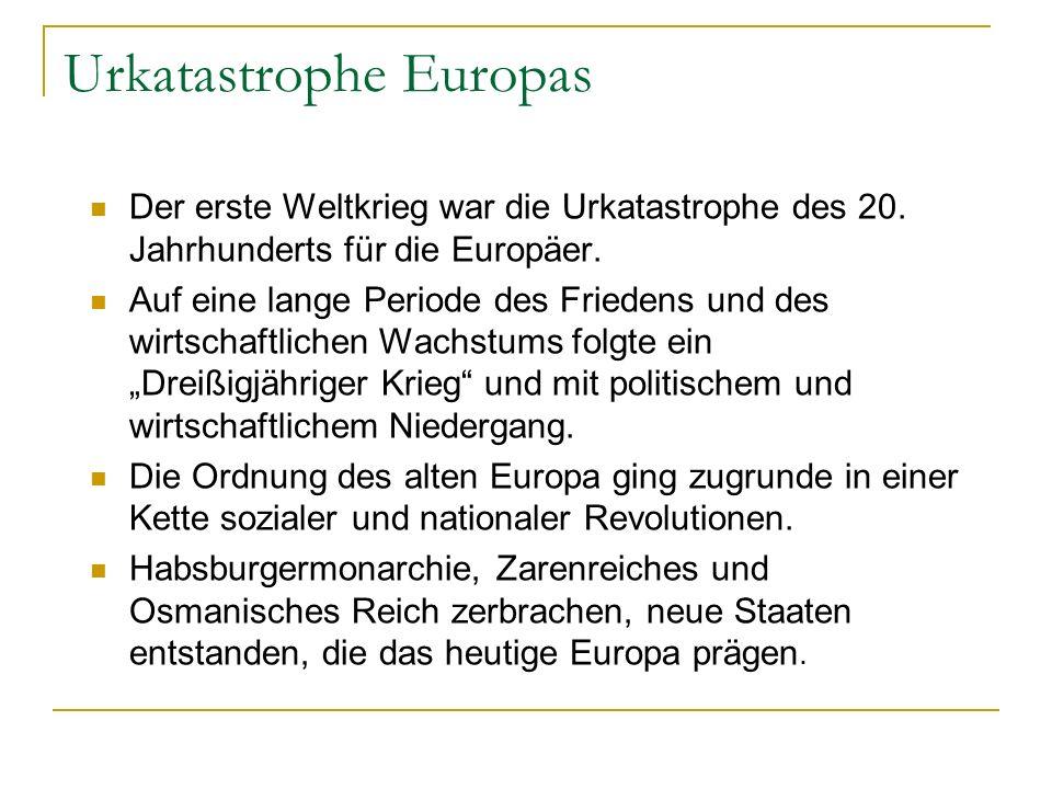 Urkatastrophe Europas Der erste Weltkrieg war die Urkatastrophe des 20. Jahrhunderts für die Europäer. Auf eine lange Periode des Friedens und des wir