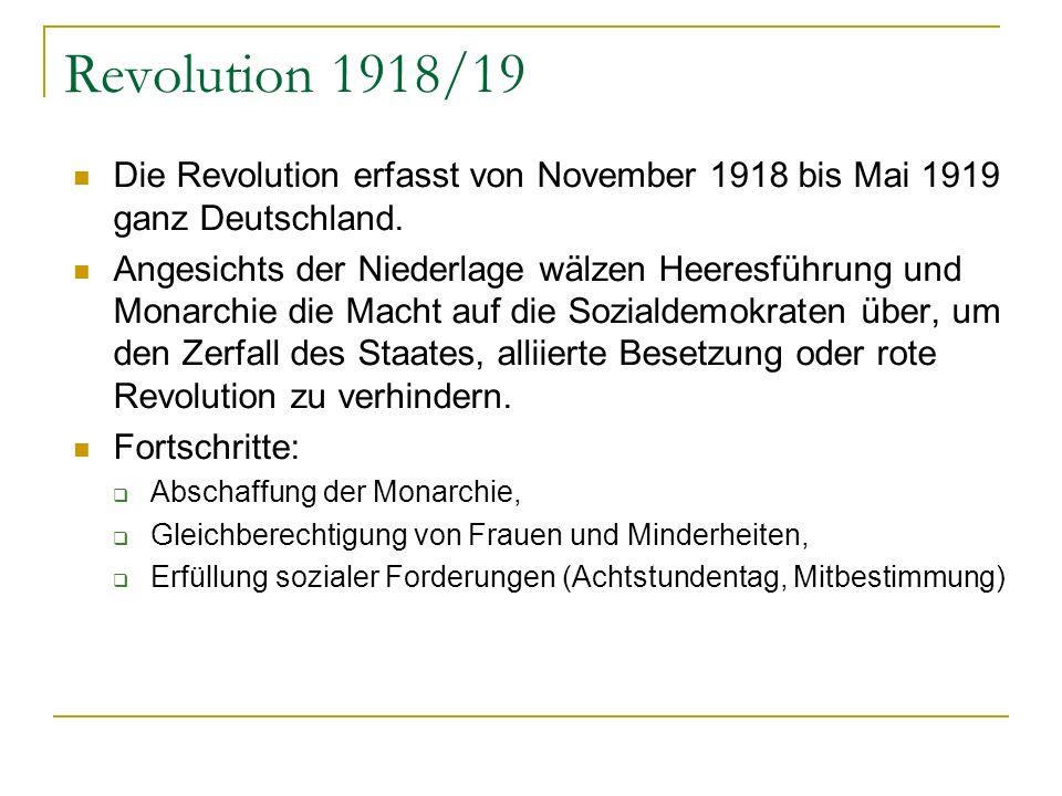 Revolution 1918/19 Die Revolution erfasst von November 1918 bis Mai 1919 ganz Deutschland. Angesichts der Niederlage wälzen Heeresführung und Monarchi