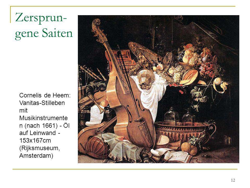 12 Zersprun- gene Saiten Cornelis de Heem: Vanitas-Stilleben mit Musikinstrumente n (nach 1661) - Öl auf Leinwand - 153x167cm (Rijksmuseum, Amsterdam)