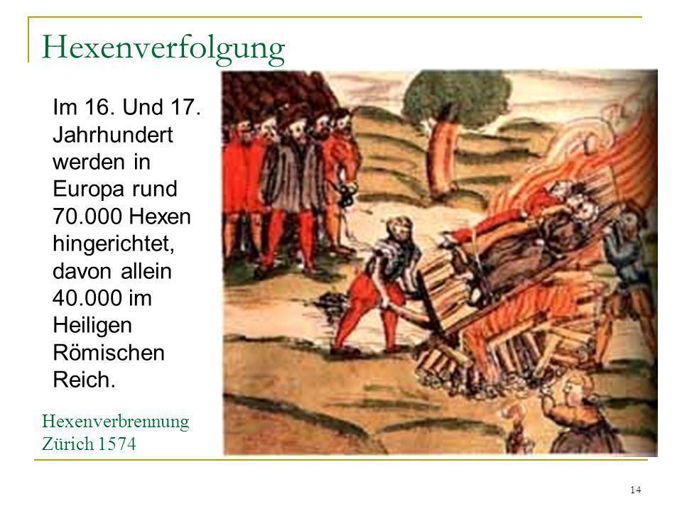 14 Hexenverfolgung Hexenverbrennung Zürich 1574 Im 16. Und 17. Jahrhundert werden in Europa rund 70.000 Hexen hingerichtet, davon allein 40.000 im Hei