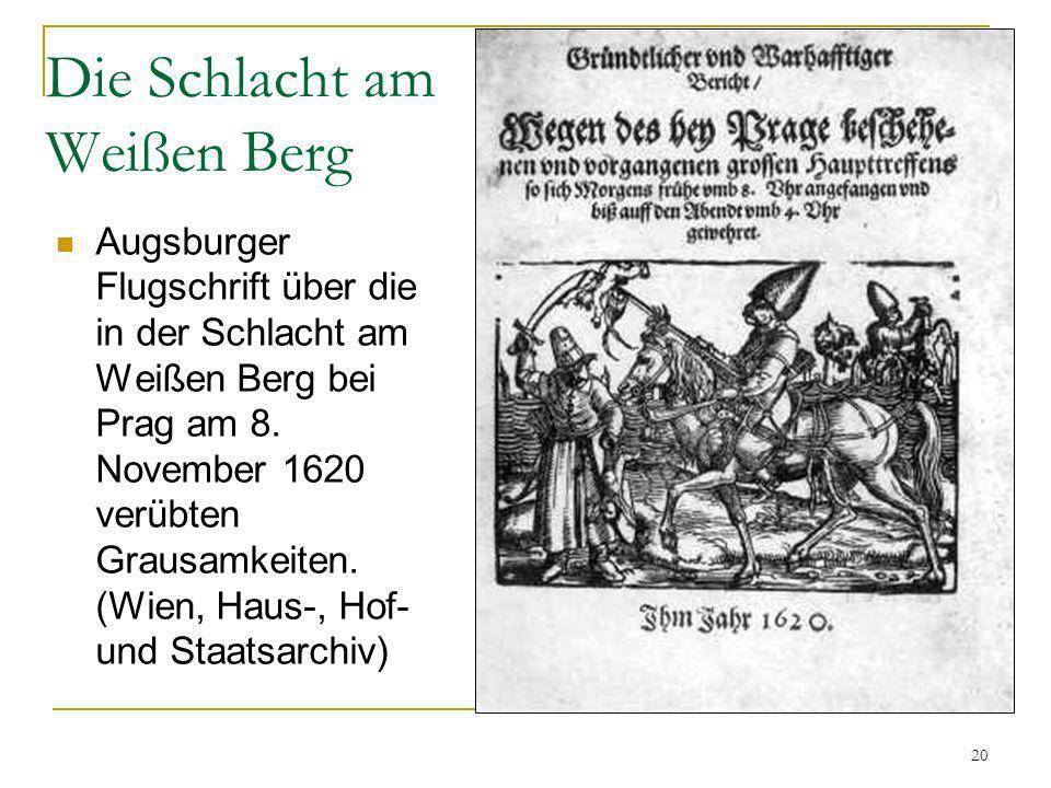 20 Die Schlacht am Weißen Berg Augsburger Flugschrift über die in der Schlacht am Weißen Berg bei Prag am 8. November 1620 verübten Grausamkeiten. (Wi