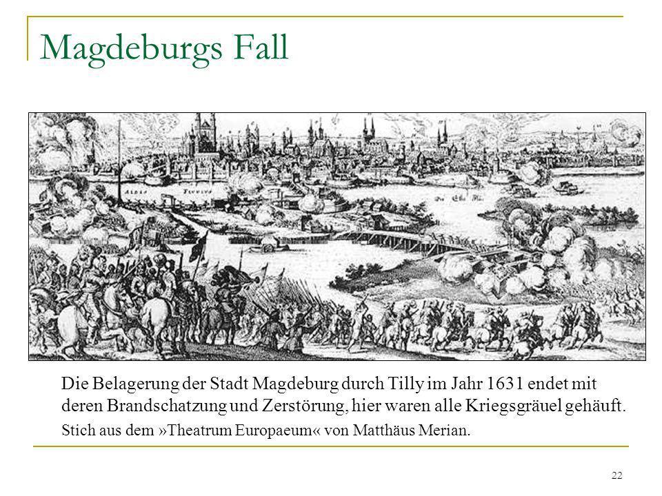 22 Magdeburgs Fall Die Belagerung der Stadt Magdeburg durch Tilly im Jahr 1631 endet mit deren Brandschatzung und Zerstörung, hier waren alle Kriegsgr