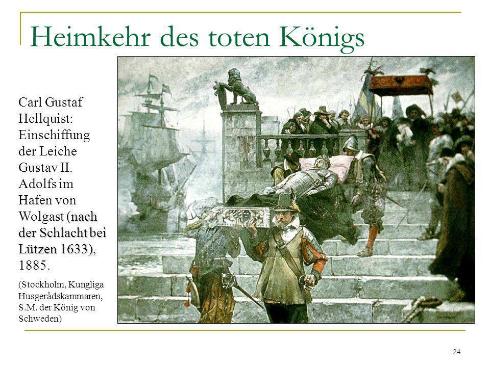 24 Heimkehr des toten Königs nach der Schlacht bei Lützen 1633) Carl Gustaf Hellquist: Einschiffung der Leiche Gustav II. Adolfs im Hafen von Wolgast