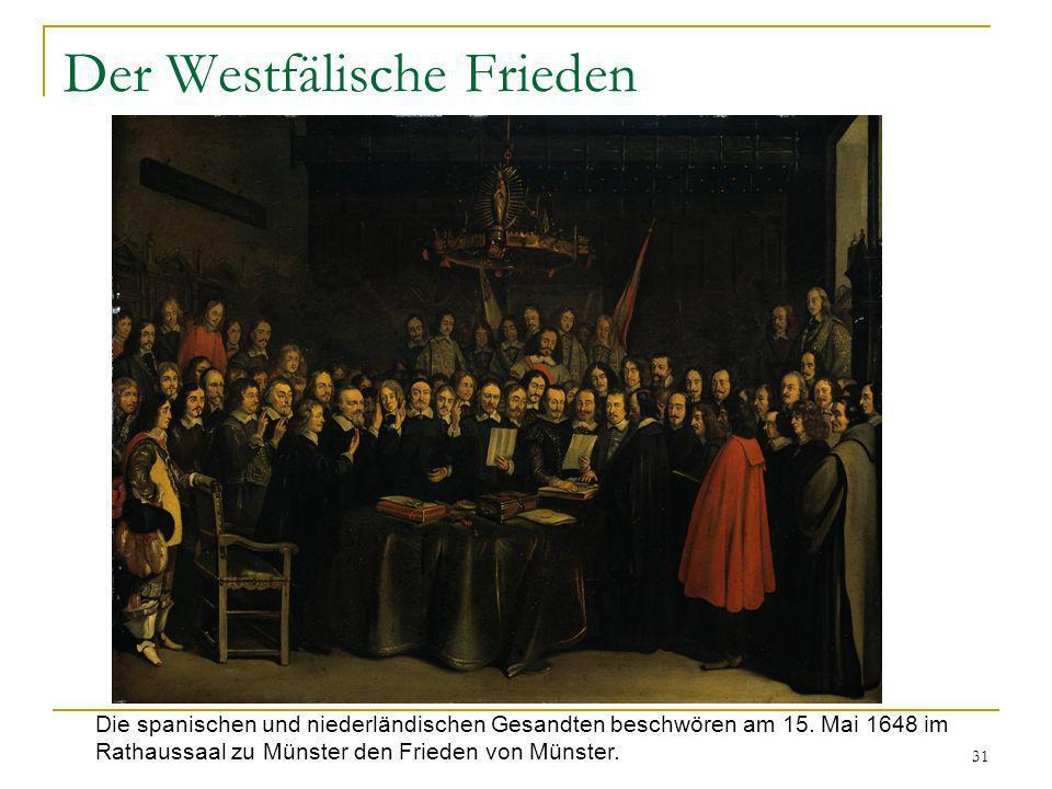 31 Der Westfälische Frieden Die spanischen und niederländischen Gesandten beschwören am 15. Mai 1648 im Rathaussaal zu Münster den Frieden von Münster