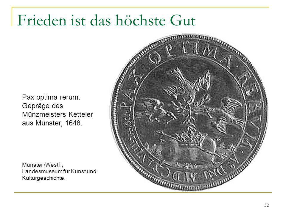 32 Frieden ist das höchste Gut Pax optima rerum. Gepräge des Münzmeisters Ketteler aus Münster, 1648. Münster /Westf., Landesmuseum für Kunst und Kult