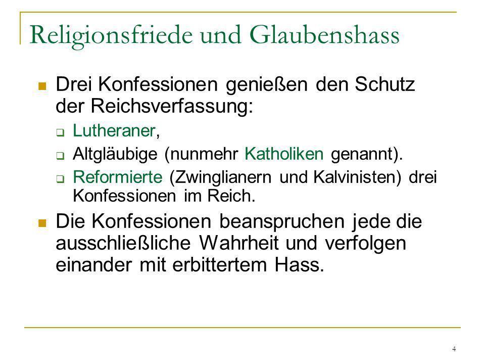 4 Religionsfriede und Glaubenshass Drei Konfessionen genießen den Schutz der Reichsverfassung: Lutheraner, Altgläubige (nunmehr Katholiken genannt). R