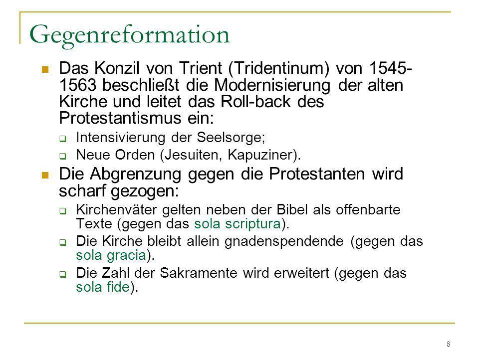 8 Gegenreformation Das Konzil von Trient (Tridentinum) von 1545- 1563 beschließt die Modernisierung der alten Kirche und leitet das Roll-back des Prot
