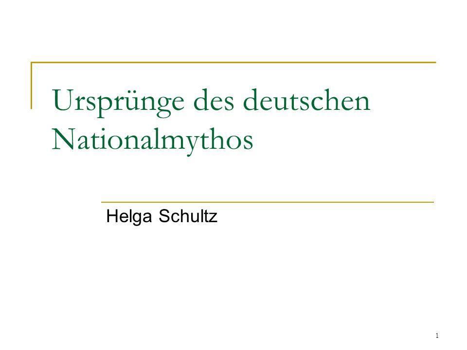 1 Ursprünge des deutschen Nationalmythos Helga Schultz