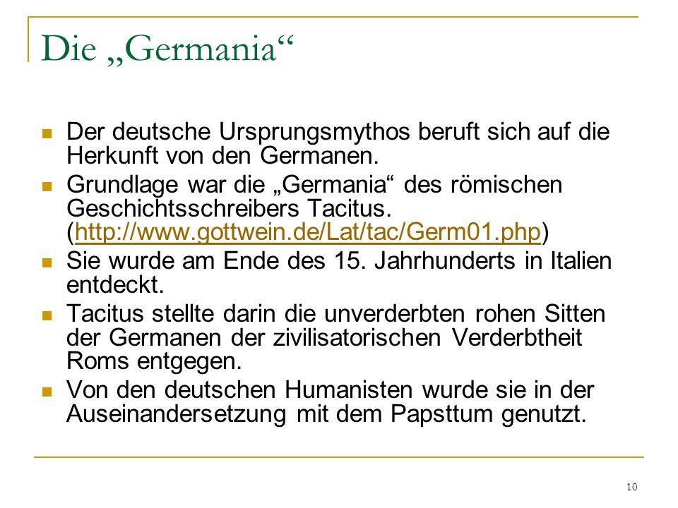10 Die Germania Der deutsche Ursprungsmythos beruft sich auf die Herkunft von den Germanen.