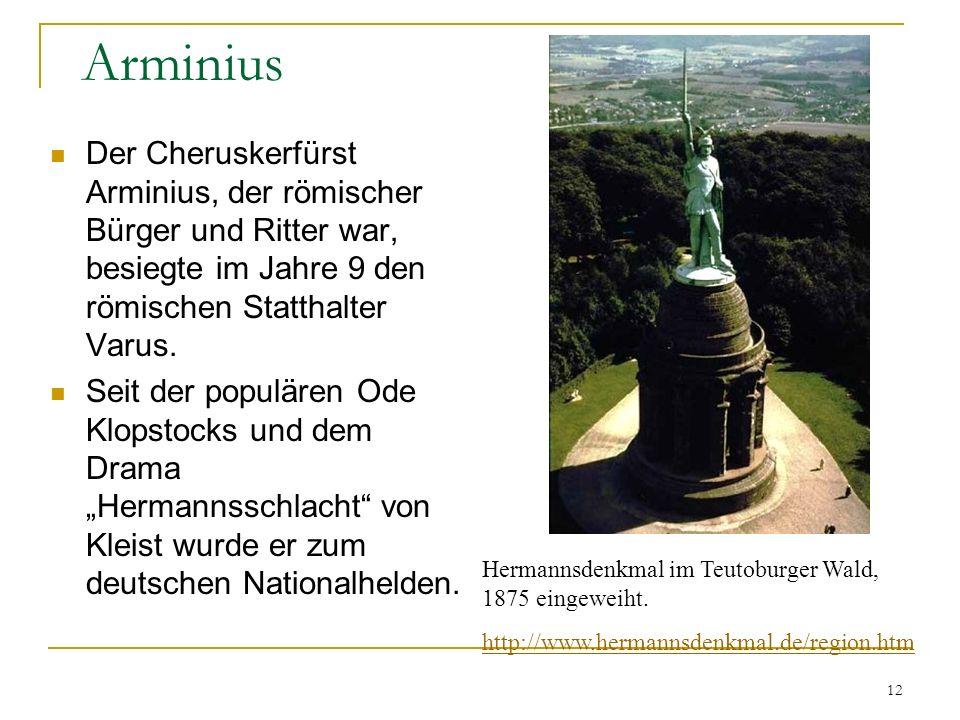 12 Arminius Der Cheruskerfürst Arminius, der römischer Bürger und Ritter war, besiegte im Jahre 9 den römischen Statthalter Varus.
