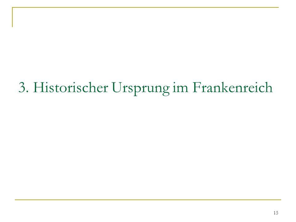 15 3. Historischer Ursprung im Frankenreich
