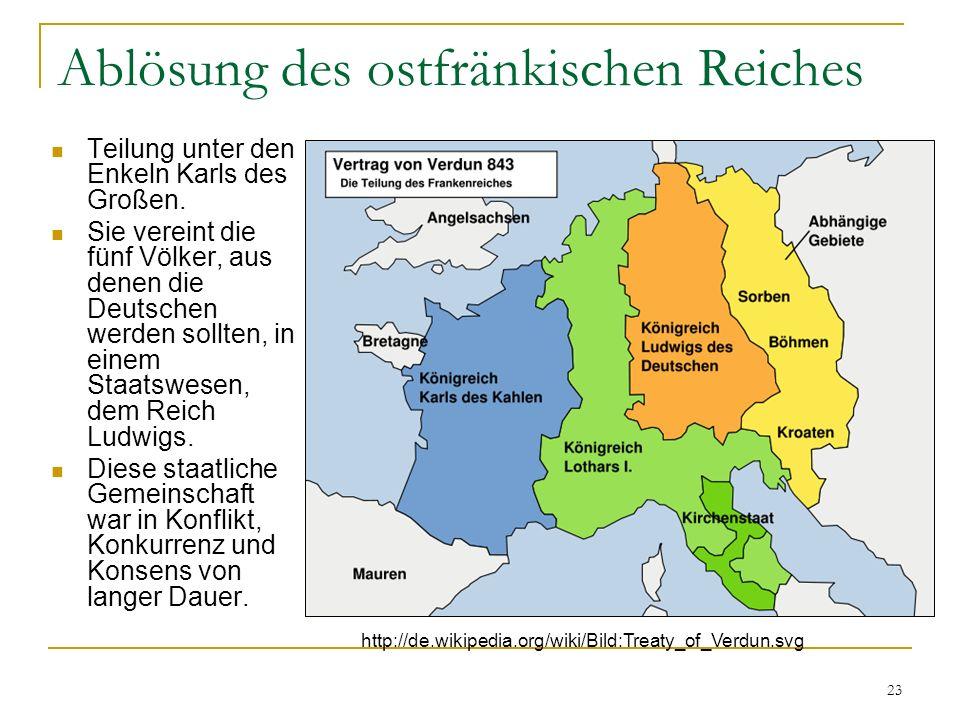 23 Ablösung des ostfränkischen Reiches Teilung unter den Enkeln Karls des Großen.