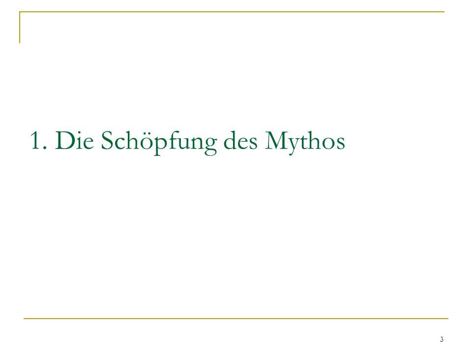 3 1. Die Schöpfung des Mythos
