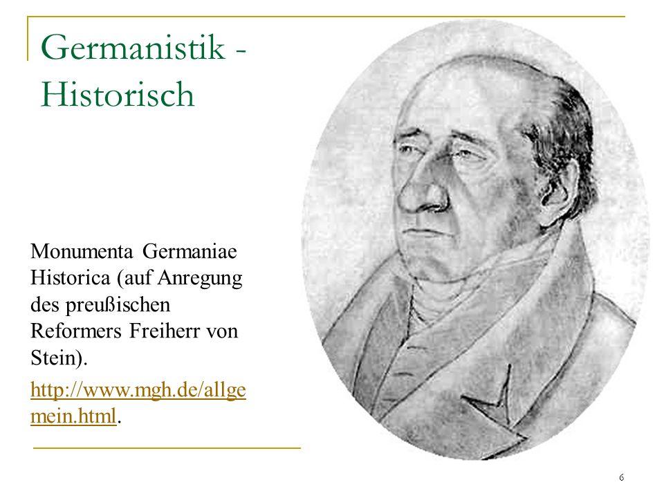 6 Germanistik - Historisch Monumenta Germaniae Historica (auf Anregung des preußischen Reformers Freiherr von Stein).