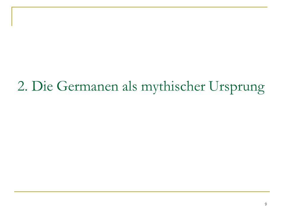 9 2. Die Germanen als mythischer Ursprung