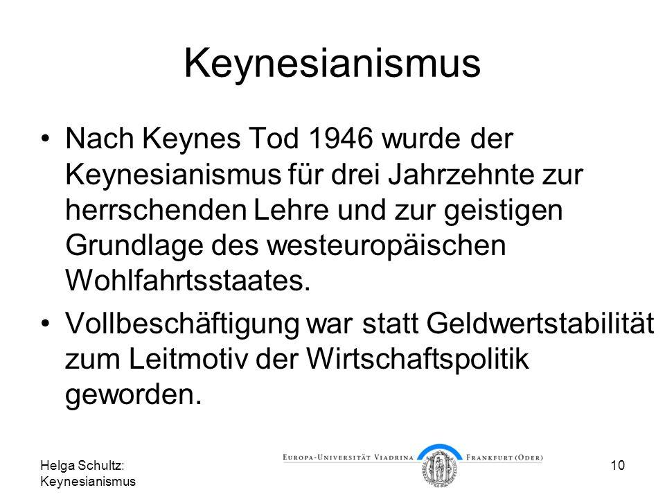 Helga Schultz: Keynesianismus 10 Keynesianismus Nach Keynes Tod 1946 wurde der Keynesianismus für drei Jahrzehnte zur herrschenden Lehre und zur geist