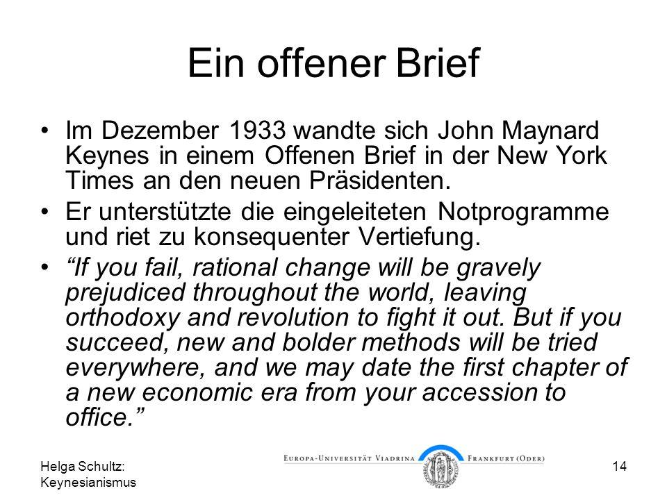 Helga Schultz: Keynesianismus 14 Ein offener Brief Im Dezember 1933 wandte sich John Maynard Keynes in einem Offenen Brief in der New York Times an den neuen Präsidenten.