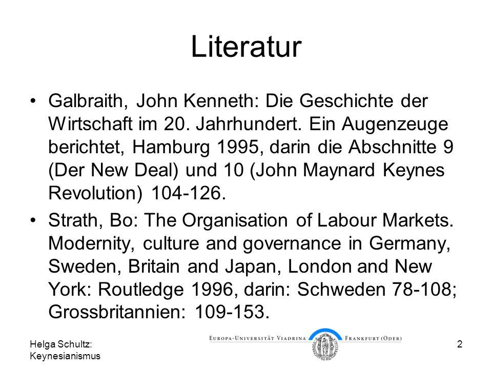Helga Schultz: Keynesianismus 2 Literatur Galbraith, John Kenneth: Die Geschichte der Wirtschaft im 20. Jahrhundert. Ein Augenzeuge berichtet, Hamburg