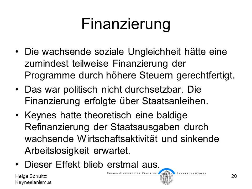 Helga Schultz: Keynesianismus 20 Finanzierung Die wachsende soziale Ungleichheit hätte eine zumindest teilweise Finanzierung der Programme durch höhere Steuern gerechtfertigt.