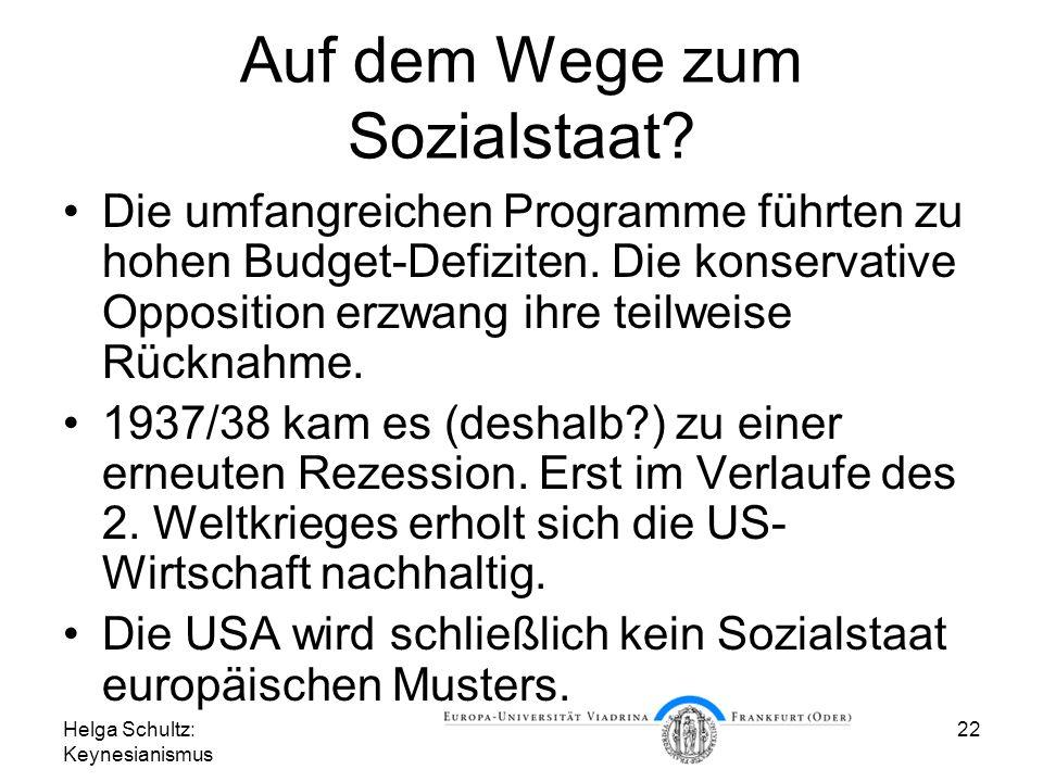 Helga Schultz: Keynesianismus 22 Auf dem Wege zum Sozialstaat? Die umfangreichen Programme führten zu hohen Budget-Defiziten. Die konservative Opposit